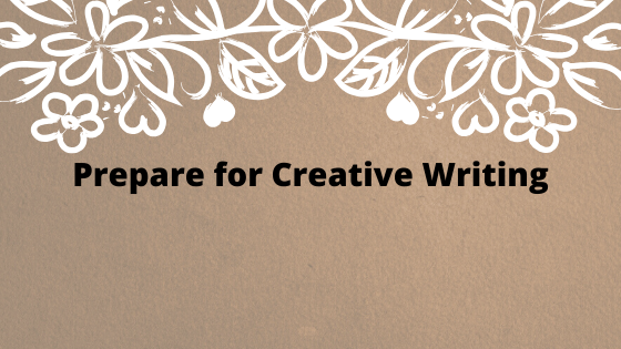 prepare for creative writing